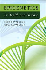 Epigenetics in Health and Disease : FT Press Science - Igor Kovalchuk