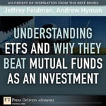 Understanding ETFs and Why They Beat Mutual Funds as an Investment - Jeffrey Feldman