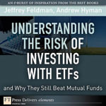 Understanding the Risk of Investing with ETFs and Why They Still Beat Mutual Funds - Jeffrey Feldman