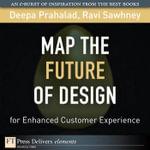 Map the Future of Design for Enhanced Customer Experience - Deepa Prahalad