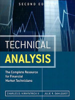 Technical Analysis : The Complete Resource for Financial Market Technicians - Charles D., II Kirkpatrick