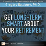 Get Long-Term Smart About Your Retirement - Gregory Salsbury Ph.D.