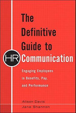 The Definitive Guide to HR Communication : Engaging Employees in Benefits, Pay, and Performance - Alison Davis