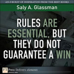 Rules Are Essential, But They Do Not Guarantee a Win - Saly A. Glassman