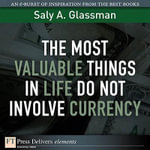 The Most Valuable Things in Life Do Not Involve Currency - Saly A. Glassman
