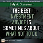 Best Investment Advice Is Sometimes About What Not to Do, The - Saly A. Glassman
