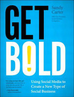 Get Bold : Using Social Media to Create a New Type of Social Business - Sandy Carter