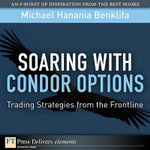 Soaring with Condor Options : Trading Strategies from the Frontline - Michael Hanania Benklifa