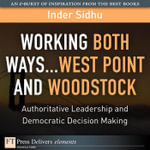 Working Both Ways...West Point and Woodstock : Authoritative Leadership and Democratic Decision Making - Inder Sidhu