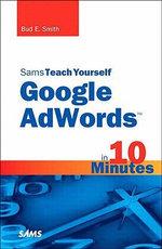 Sams Teach Yourself Google AdWords in 10 Minutes - Bud E. Smith