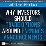 Why Investors Should Trade Options Around Earnings Announcements - John Shon