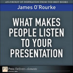 What Makes People Listen to Your Presentation - James O'Rourke