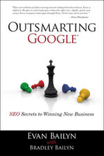 Outsmarting Google : SEO Secrets to Winning New Business - Evan Bailyn