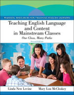 Teaching English Language and Content in Mainstream Classes : One Class, Many Paths - Linda New Levine