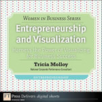 Entrepreneurship and Visualization : Harness the Power of Visualizing for Business Success - Tricia Molloy