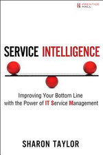 Service Intelligence : Improving Your Bottom Line with the Power of IT Service Management - Sharon Taylor