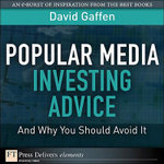 Popular Media Investing Advice-and Why You Should Avoid It - David Gaffen