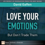 Love Your Emotions--But Don't Trade Them - David Gaffen