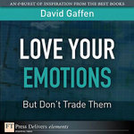 Love Your Emotions-But Don't Trade Them - David Gaffen