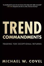 Trend Commandments : Trading for Exceptional Returns - Michael W. Covel