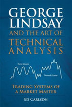 George Lindsay and the Art of Technical Analysis : Trading Systems of a Market Master - Ed Carlson