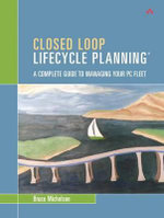 Closed Loop Lifecycle Planning : A Complete Guide to Managing Your PC Fleet - Bruce Michelson