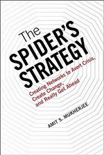 The Spider's Strategy : Creating Networks to Avert Crisis, Create Change, and Really Get Ahead - Amit S. Mukherjee