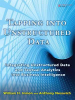 Tapping Into Unstructured Data : Integrating Unstructured Data and Textual Analytics Into Business Intelligence, Adobe Reader - William H. Inmon