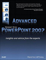 Advanced Microsoft Office PowerPoint 2007 : Insights and Advice from the Experts (Adobe Reader) - Wayne Kao