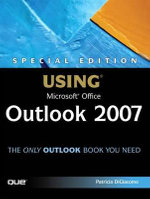 Special Edition Using Microsoft Office Outlook 2007 - Patricia DiGiacomo