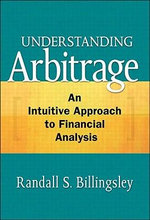 Understanding Arbitrage : An Intuitive Approach to Financial Analysis - Randall Billingsley