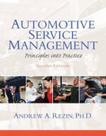 Automotive Service Management : Principles Into Practice. Andrew A. Rezin - Andrew Rezin