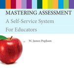 Mastering Assessment : A Self-Service System for Educators - W. James Popham