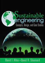 Sustainable Engineering : Concepts, Design and Case Studies - David T. Allen