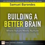 Building a Better Brain : Where Nature Meets Nurture - Samuel Barondes