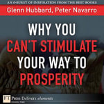 Why You Can't StimulateYour Way to Prosperity - Glenn P. Hubbard