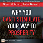 Why You Can't Stimulateyour Way to Prosperity - Glenn Hubbard