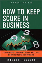 How to Keep Score in Business : Accounting and Financial Analysis for the Non-Accountant - Robert Follett