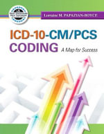 ICD-10-CM/PCS Coding : A Map for Success - Lorraine M. Papazian-Boyce