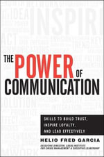 The Power of Communication : Skills to Build Trust, Inspire Loyalty, and Lead Effectively - Helio Fred Garcia