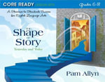 Core Ready Lesson Sets for Grades 6-8 : A Staircase to Standards Success for English Language Arts, the Shape of Story: Yesterday and Today - Pam Allyn
