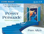 Core Ready Lesson Sets for Grades 6-8 : A Staircase to Standards Success for English Language Arts, the Power to Persuade: Opinion and Argument - Pam Allyn