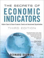 The Secrets of Economic Indicators : Hidden Clues to Future Economic Trends and Investment Opportunities - Bernard Baumohl
