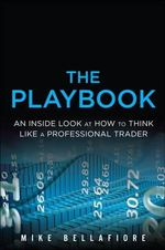 The Playbook : An Inside Look at How to Think Like a Professional Trader - Mike Bellafiore