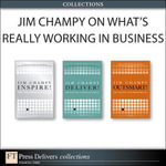 Jim Champy on What's Really Working in Business (Collection) - Jim Champy