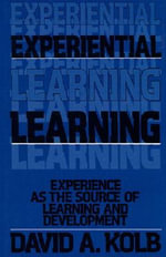 Experiential Learning: Experience as the Source of Learning and Development :  Experience as the Source of Learning and Development - David A. Kolb