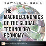 The Macroeconomics of the Global Technology Economy - Howard A. Rubin
