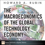 Macroeconomics of the Global Technology Economy, The - Howard A. Rubin