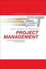 Project Management : Fast Track to Success - Patrick Harper-Smith
