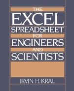 The EXCEL Spreadsheet for Engineers and Scientists : Ergonomic Aspects of Human Information Usage - Irvin H. Kral